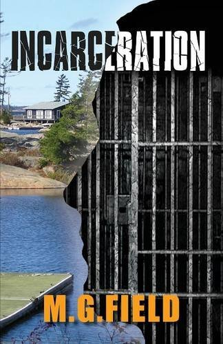 Incarceration by M. G. Field (2014-04-02)