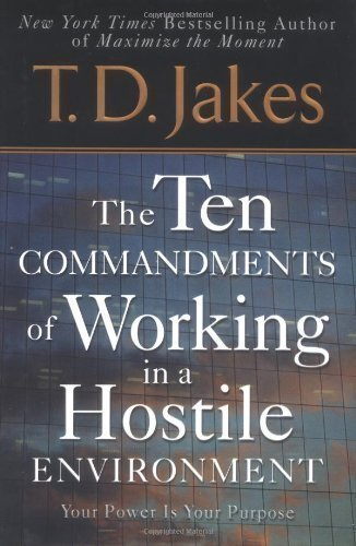Ten Commandments Of Working In A Hostile Environment 1St (First) Edition By Jakes, T. D. Published By Berkley Hardcover (2005) Hardcover
