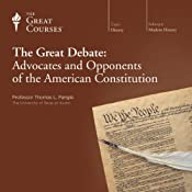 The Great Debate: Advocates and Opponents of the American Constitution | [The Great Courses]
