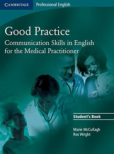 Good Practice Student's Book: Communication Skills in English for the Medical Practitioner (Cambridge Exams Publishing)
