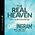 The Real Heaven: What the Bible Actually Says | Chip Ingram,Lance Witt