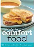 Betty Crocker Comfort Food: 100 Recipes for the Way You Really Cook