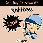 RJ - Boy Detective #7: Night Noises | PJ Ryan