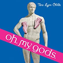 Oh. My. Gods. Audiobook by Tera Lynn Childs Narrated by Jessica Almasy