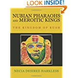 Nubian Pharaohs and Meroitic Kings: The Kingdom Of Kush
