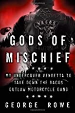 The Gods of Mischief: My Undercover Vendetta to Take Down the Vagos Outlaw Motorcycle Gang