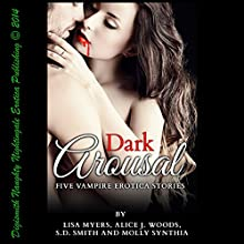 Dark Arousal: Five Vampire Erotica Stories (       UNABRIDGED) by Alice J. Woods, Lisa Myers, S.D. Smith, Molly Synthia Narrated by Layla Dawn