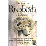 The Book of Rubbish Ideas: An interactive, room-by-room, guide to reducing household waste.by Tracey Smith