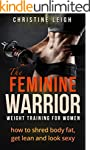 The Feminine Warrior: Weight Training...