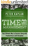TIME MANAGEMENT: Your Ultimate Way to Success Along with - Productivity & Self Discipline