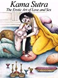 Kama Sutra: The Erotic Art of Love and Sex (Kama Sutra Sex Positions Pictures: Fully Illustrated)