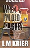 img - for When I'm Old and Grey: DI Ted Darling Book III (Volume 3) book / textbook / text book