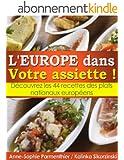 L'EUROPE dans Votre assiette ! D�couvrez les 44 recettes des plats nationaux europ�ens.