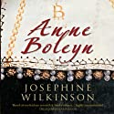 Anne Boleyn: The Young Queen To Be (       UNABRIDGED) by Josephine Wilkinson Narrated by Debra Burton