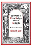The Story of King Arthur and His Knights (Story King Arthur His Knight Hre) (0684148145) by Pyle, Howard