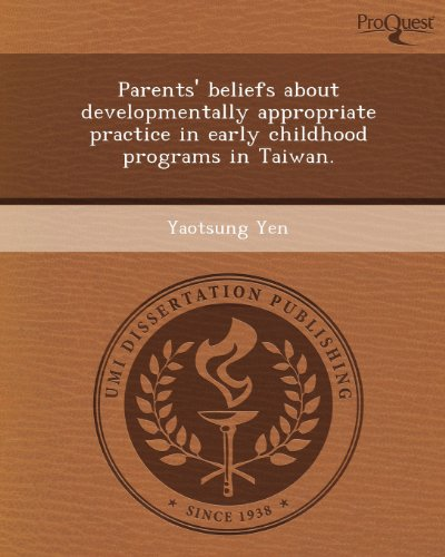 Parents' beliefs about developmentally appropriate practice in early childhood programs in Taiwan.