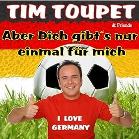 Aber Dich gibt's nur einmal für mich (WM-Version): Tim ...