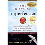 The Gifts of Imperfection: Let Go of Who You Think You're Supposed to Be and Embrace Who You Are ~ Bren� Brown