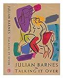 Talking it over / Julian Barnes Julian Barnes