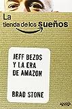 La tienda de los sueños / The Store of dreams: Jeff Bezos Y La Era De Amazon (Spanish Edition)