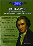 Thomas Paine: Common Sense and Revolutionary Pamphleteering (The Library of American Lives and Times)
