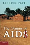 The Origins of AIDS (0521186374) by Pepin, Jacques