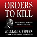 Orders to Kill: The Truth Behind the Murder of Martin Luther King Audiobook by William F. Pepper Narrated by Tom Weiner