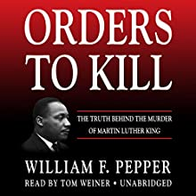 Orders to Kill: The Truth Behind the Murder of Martin Luther King (       UNABRIDGED) by William F. Pepper Narrated by Tom Weiner