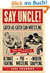 Say Uncle!: Catch-As-Catch-Can Wrestl...