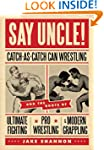 Say Uncle!: Catch-As-Catch Can Wrestl...