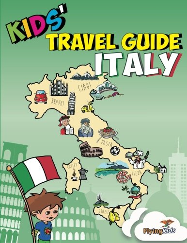 Kids' Travel Guide - Italy: No matter where you visit in Italy - kids enjoy fascinating facts, fun activities, useful tips, quizzes and Leonardo!: Volume 6 (Kids' Travel Guides)