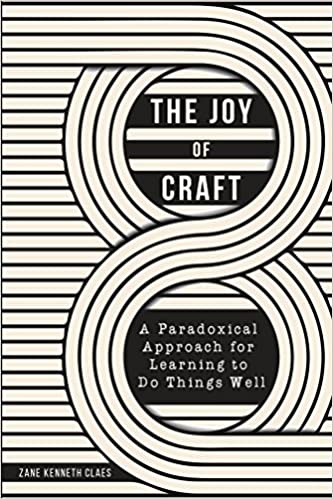 The Joy of Craft: A Paradoxical Approach for Learning to Do Things Well