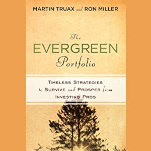 The Evergreen Portfolio: Timeless Strategies to Survive and Prosper from Investing Pros | [Martin Truax, H. Ronald Miller]