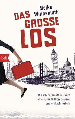Das große Los: Wie ich bei Günther Jauch eine halbe Million gewann und einfach losfuhr