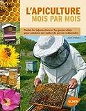 echange, troc Jean Riondet - L'apiculture mois par mois : Toutes les informations et les gestes utiles pour conduire son rucher de janvier à décembre