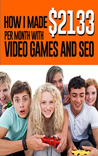 How I Made $2133 Per Month With Video Games And Seo