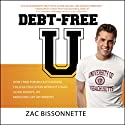 Debt-Free U: How I Paid for an Outstanding College Education Without Loans, Scholarships, or Mooching off My Parents (       UNABRIDGED) by Zac Bissonnette, Andrew Tobias Narrated by Sean Pratt