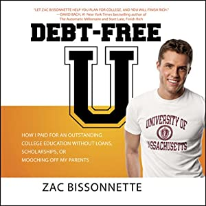Debt-Free U: How I Paid for an Outstanding College Education Without Loans, Scholarships, or Mooching off My Parents | [Zac Bissonnette, Andrew Tobias]