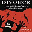 Divorce: The Middle-Aged Man's Survival Guide Audiobook by Zackary Richards Narrated by Zackary Richards