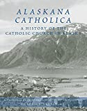 img - for Alaskana Catholica: A History of the Catholic Church in Alaska, A Reference Work in the Format of an Encyclopedia book / textbook / text book