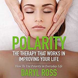 Polarity: The Therapy That Works In Improving Your Life Audiobook