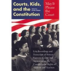 May It Please the Court: Courts, Kids, and the Constitution: Live Recordings and Transcripts of Sixteen Supreme Court Oral Arguments on the Constitutional Rights of Students and Teachers