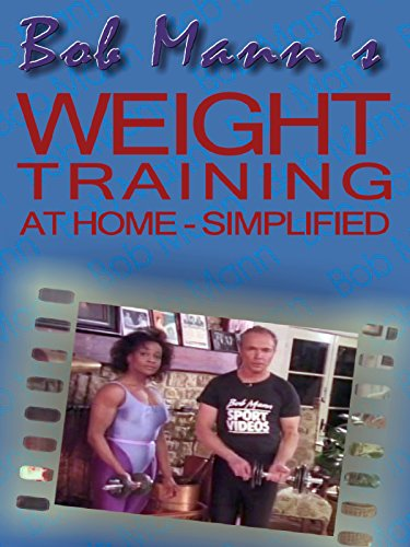 Bob Mann's Weight Training At Home Simplified