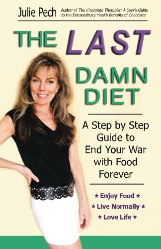 The Last Damn Diet: A Step by Step Guide to End Your War with Food Forever