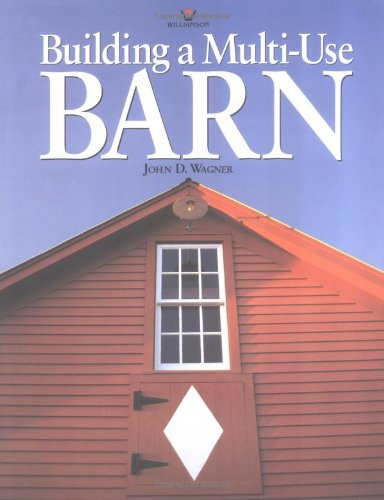 Building A Multi-Use Barn: For Garage, Animals, Workshop, Or Studio
