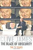 Clive James The Blaze of Obscurity: Unreliable Memoirs V