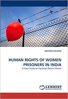 """human rights case study in india India's human rights obligation – a case study of discrimination and torture in indian state of utter pradesh """"police brutality on me, my father and brother shiver my spine and fear overpowers me."""