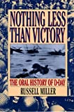 Nothing Less Than Victory: The Oral History of D-Day (0688168450) by Russell Miller