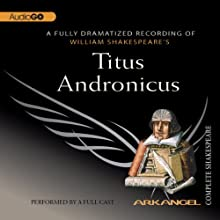 Titus Andronicus: Arkangel Shakespeare Performance by William Shakespeare Narrated by David Troughton, Harriet Walter, Paterson Joseph, David Burke