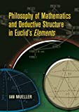 Philosophy of Mathematics and Deductive Structure in Euclids Elements (Dover Books on Mathematics)